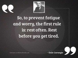 So, to prevent fatigue and