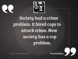 Society had a crime problem.