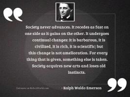 Society never advances. It recedes