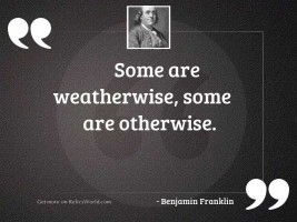 Some are weatherwise, some are
