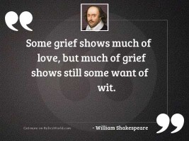 Some grief shows much of