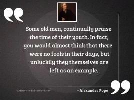 Some old men, continually praise