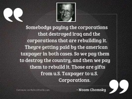 Somebodys paying the corporations that