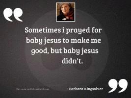 Sometimes I prayed for Baby