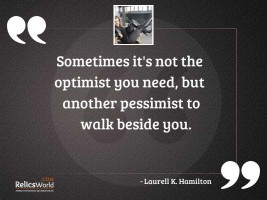 Sometimes its not the optimist
