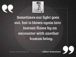 Sometimes our light goes out,