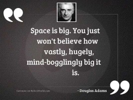Space is big You just