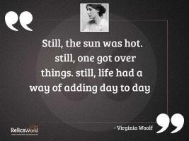 Still the sun was hot