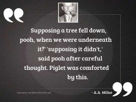 Supposing a tree fell down,