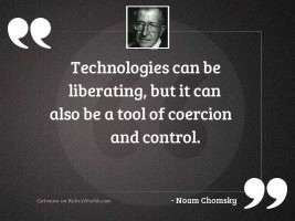 Technologies can be liberating, but