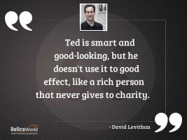 Ted is smart and good