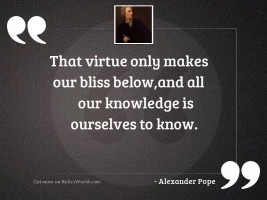 That virtue only makes our