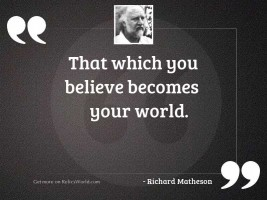 That which you believe becomes