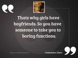 Thats why girls have boyfriends