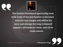 The bookful blockhead ignorantly read,