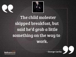 The child molester skipped breakfast