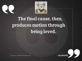 The final cause, then, produces