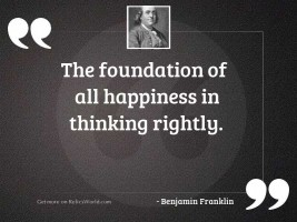 The foundation of all happiness