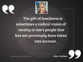 The gift of loneliness is