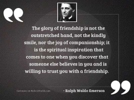 The glory of friendship is