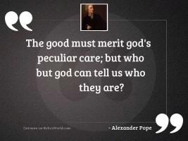 The good must merit God'