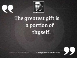 The greatest gift is a