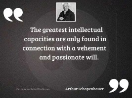 The greatest intellectual capacities are