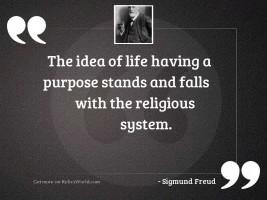 The idea of life having