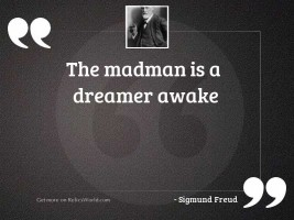 The madman is a dreamer