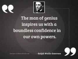 The man of genius inspires