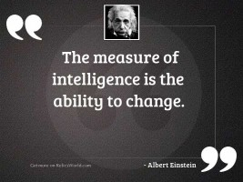 The measure of intelligence is