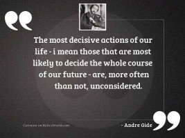 The most decisive actions of