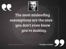 The most misleading assumptions are