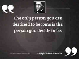 The only person you are