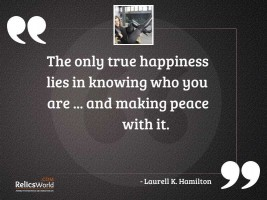 The only true happiness lies