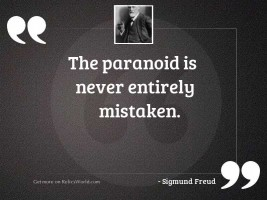 The paranoid is never entirely