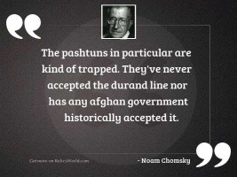 The Pashtuns in particular are