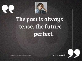 The past is always tense,