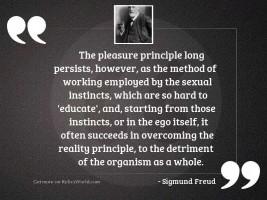 The pleasure principle long persists,