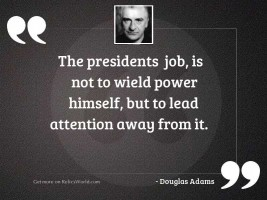 The Presidents  job is not