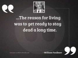 The reason for living was