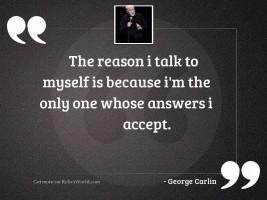 The reason I talk to