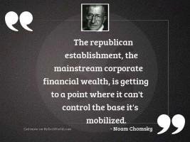 The Republican establishment, the mainstream