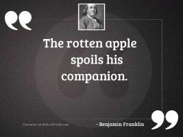 The rotten apple spoils his