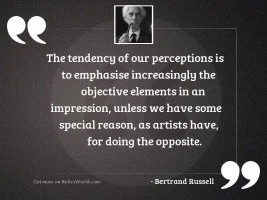 The tendency of our perceptions