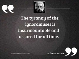 The tyranny of the ignoramuses