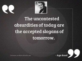 The uncontested absurdities of today