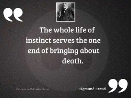 The whole life of instinct