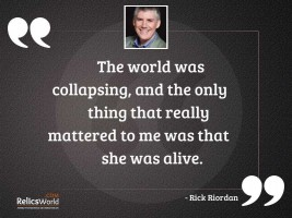 The world was collapsing, and