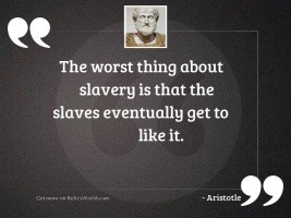 The worst thing about slavery